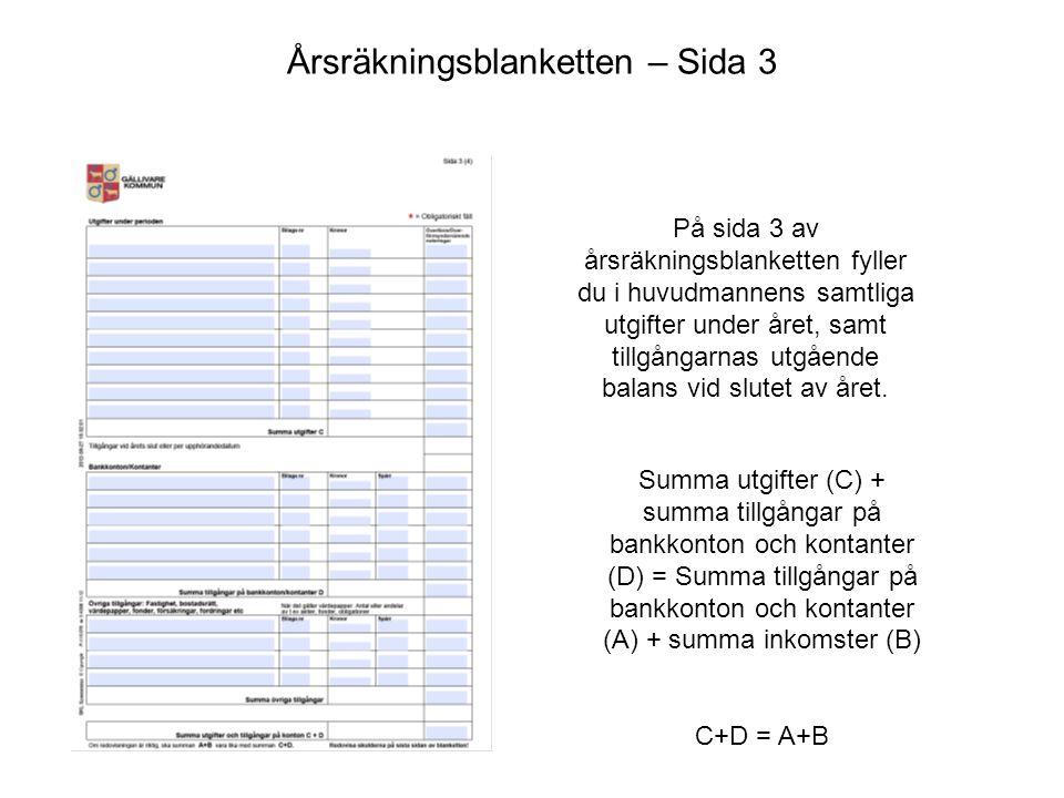Årsräkningsblanketten – Sida 3 På sida 3 av årsräkningsblanketten fyller du i huvudmannens samtliga utgifter under året, samt tillgångarnas utgående b