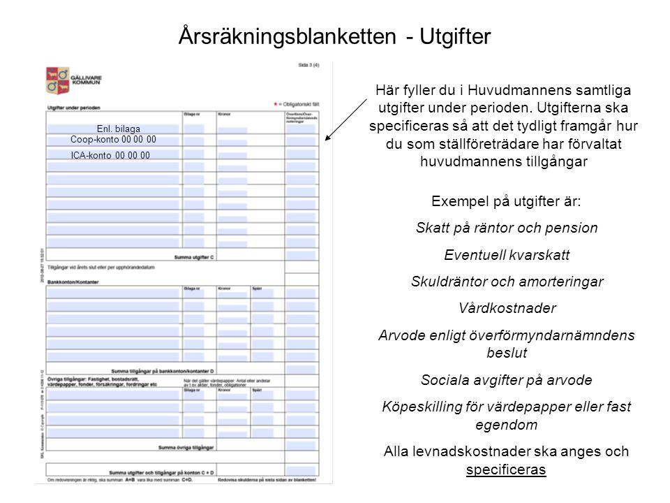 Årsräkningsblanketten - Utgifter Här fyller du i Huvudmannens samtliga utgifter under perioden. Utgifterna ska specificeras så att det tydligt framgår