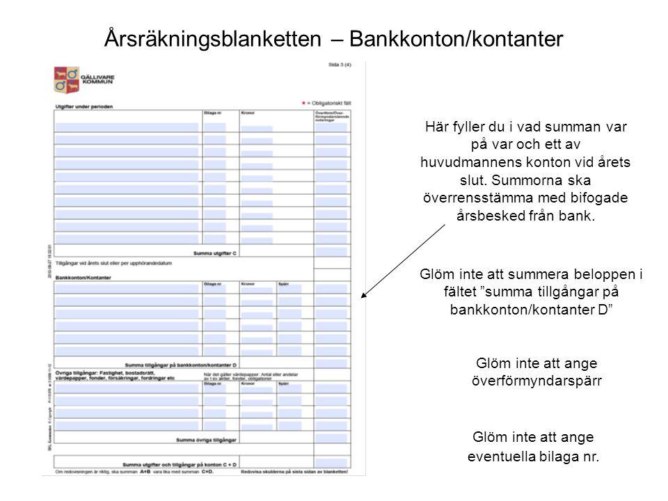 """Årsräkningsblanketten – Bankkonton/kontanter Glöm inte att summera beloppen i fältet """"summa tillgångar på bankkonton/kontanter D"""" Här fyller du i vad"""