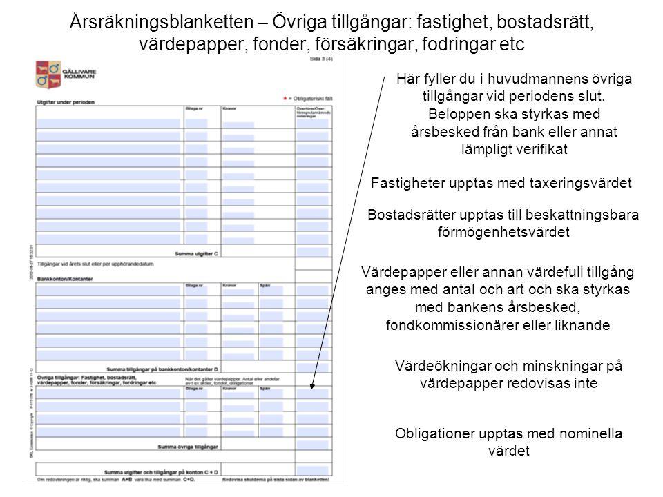 Årsräkningsblanketten – Övriga tillgångar: fastighet, bostadsrätt, värdepapper, fonder, försäkringar, fodringar etc Här fyller du i huvudmannens övrig