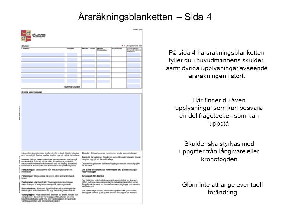 Årsräkningsblanketten – Sida 4 På sida 4 i årsräkningsblanketten fyller du i huvudmannens skulder, samt övriga upplysningar avseende årsräkningen i st