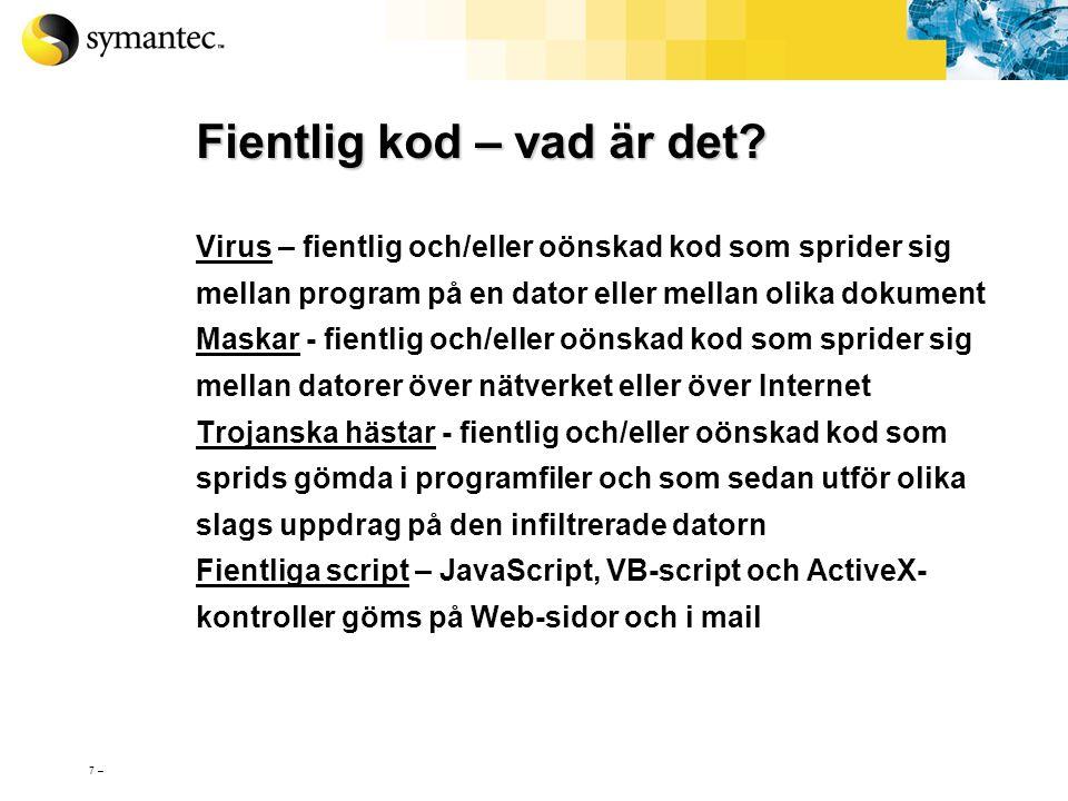 6 – Virusen är döda!!! De första datavirusen dök upp redan på 1980-talet. Men 1998 dök trojanerna NetBus och Back Orifice upp, och året därpå började