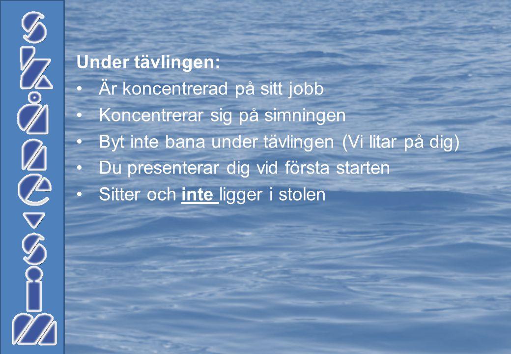 Under tävlingen: • Är koncentrerad på sitt jobb • Koncentrerar sig på simningen • Byt inte bana under tävlingen (Vi litar på dig) • Du presenterar dig vid första starten • Sitter och inte ligger i stolen