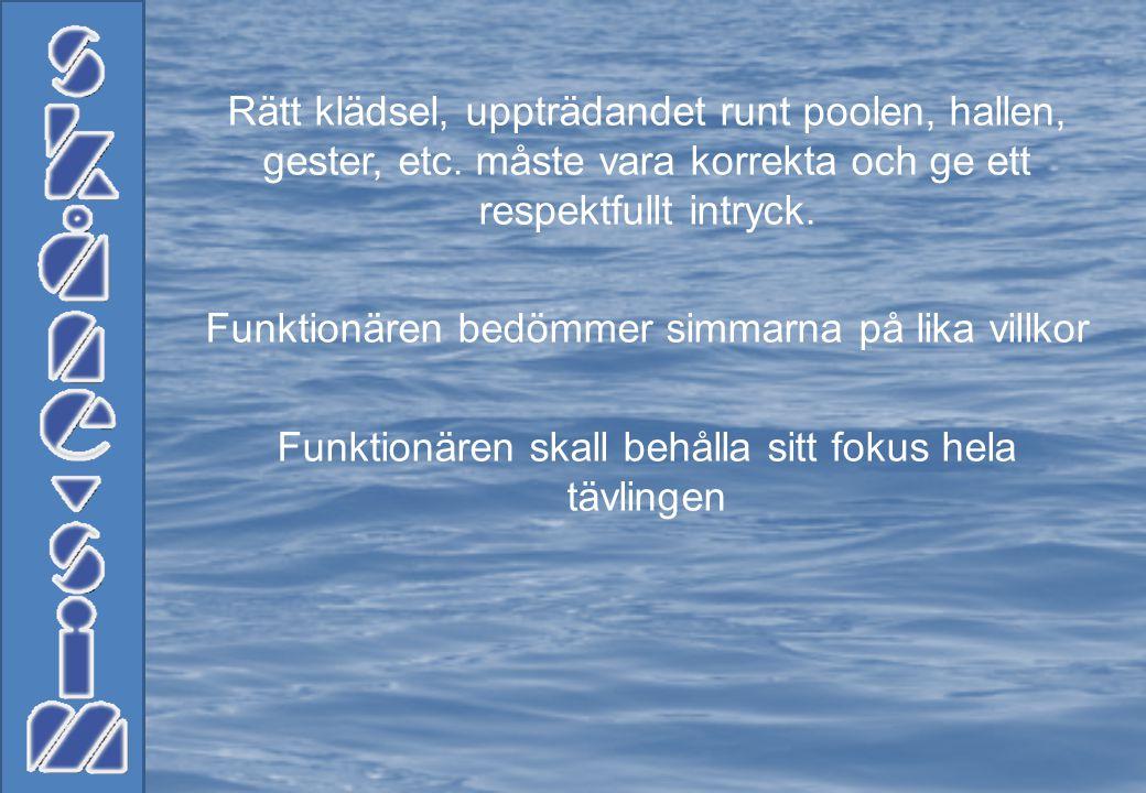 Under tävlingen: • Rapportera direkt efter kontroll av simmaren till Vkl, Band, eller Tävlingsledare enligt överenskommelse från funktionärsmötet •Gå tillbaka till din plats omedelbart efter att du lämnat tecken till Vkl, Band eller Tävlingsledare.