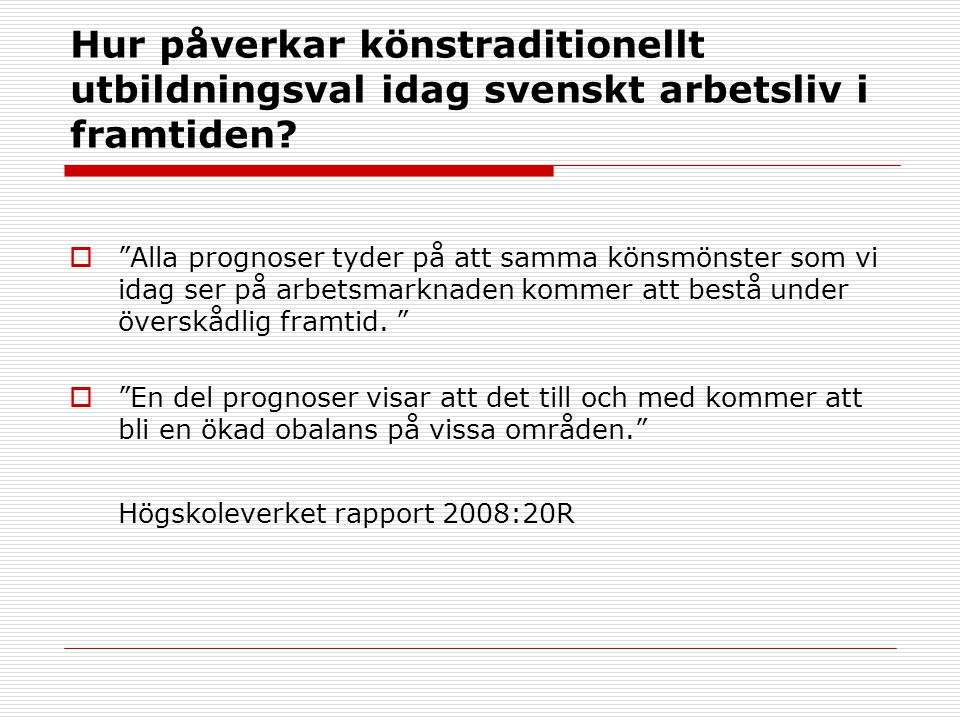 Hur påverkar könstraditionellt utbildningsval idag svenskt arbetsliv i framtiden.