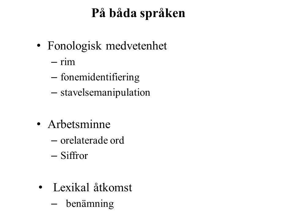 På båda språken • Fonologisk medvetenhet – rim – fonemidentifiering – stavelsemanipulation • Arbetsminne – orelaterade ord – Siffror • Lexikal åtkomst