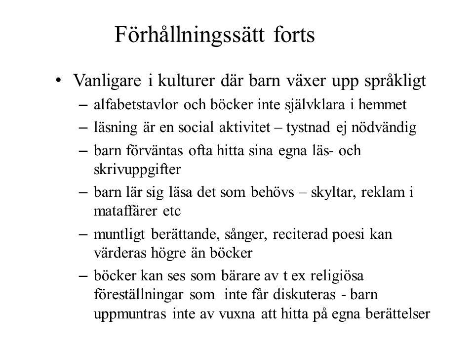 Förhållningssätt forts • Vanligare i kulturer där barn växer upp språkligt – alfabetstavlor och böcker inte självklara i hemmet – läsning är en social