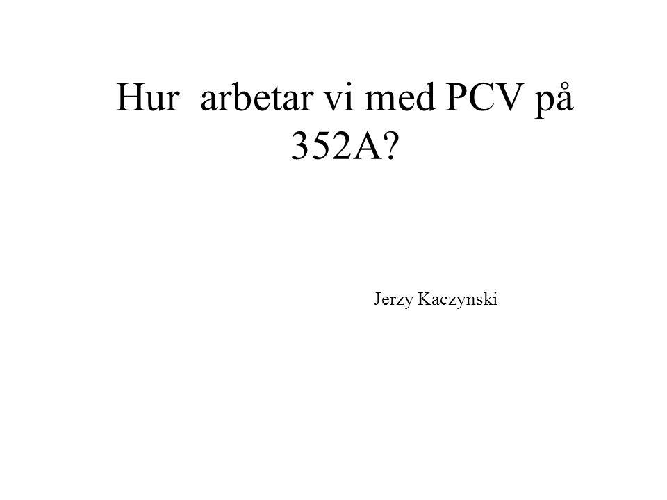 Hur arbetar vi med PCV på 352A? Jerzy Kaczynski