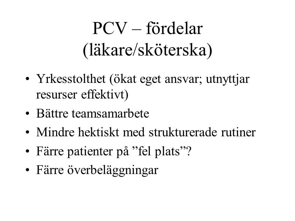 PCV – fördelar (läkare/sköterska) •Yrkesstolthet (ökat eget ansvar; utnyttjar resurser effektivt) •Bättre teamsamarbete •Mindre hektiskt med strukture