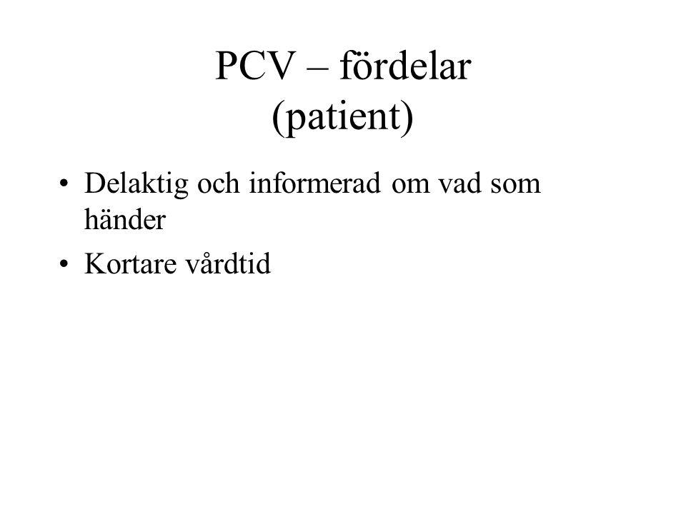 PCV – fördelar (patient) •Delaktig och informerad om vad som händer •Kortare vårdtid