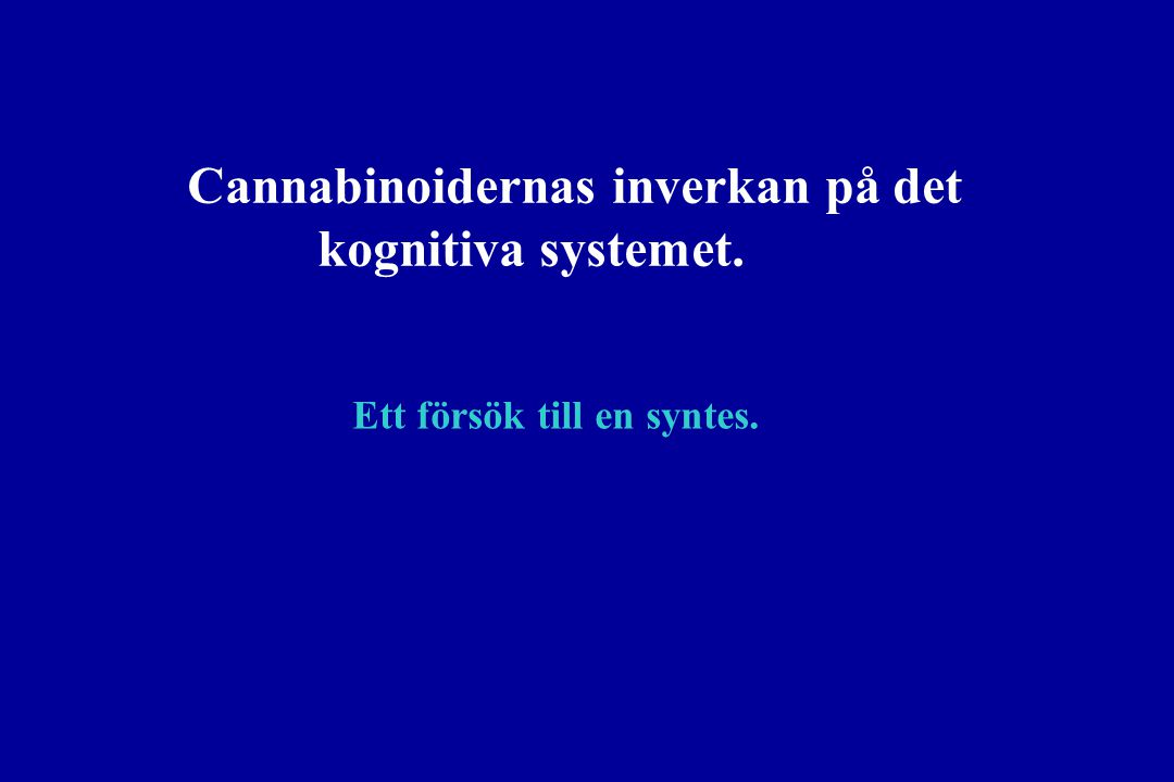 Cannabinoidernas inverkan på det kognitiva systemet. Ett försök till en syntes.