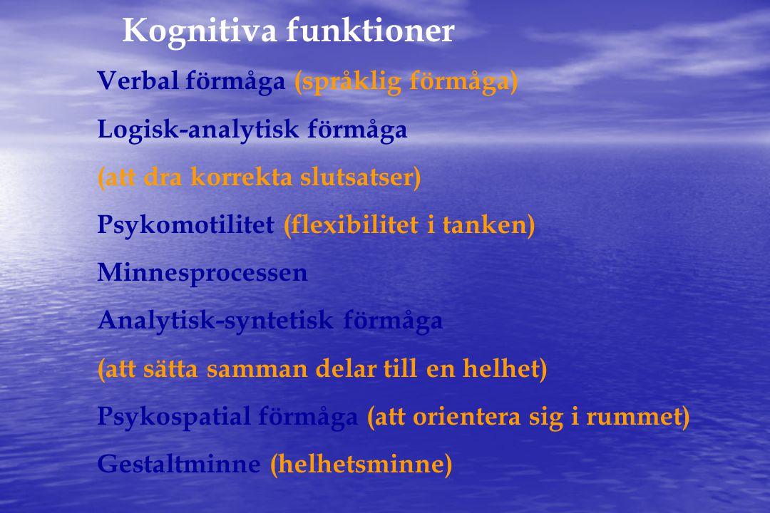 Kognitiva funktioner Verbal förmåga (språklig förmåga) Logisk-analytisk förmåga (att dra korrekta slutsatser) Psykomotilitet (flexibilitet i tanken) Minnesprocessen Analytisk-syntetisk förmåga (att sätta samman delar till en helhet) Psykospatial förmåga (att orientera sig i rummet) Gestaltminne (helhetsminne)