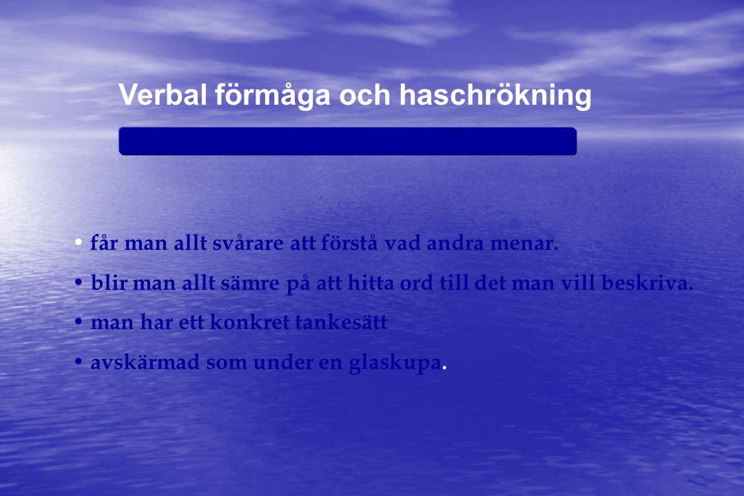Verbal förmåga och haschrökning • får man allt svårare att förstå vad andra menar.