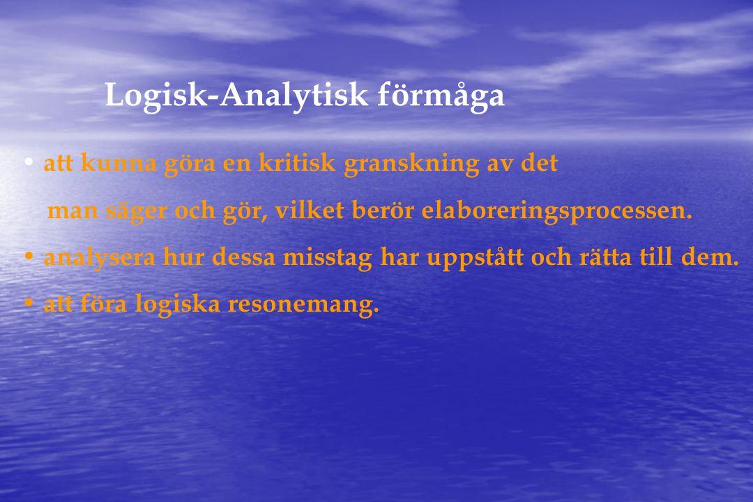 Logisk-Analytisk förmåga • att kunna göra en kritisk granskning av det man säger och gör, vilket berör elaboreringsprocessen.