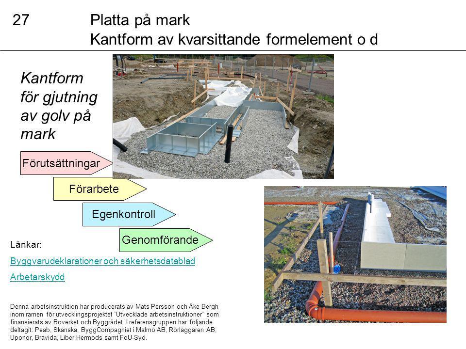 Länkar: Byggvarudeklarationer och säkerhetsdatablad Arbetarskydd Denna arbetsinstruktion har producerats av Mats Persson och Åke Bergh inom ramen för