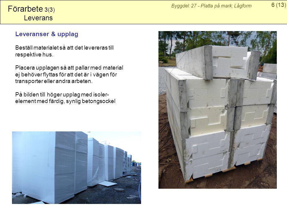 6(13) Byggdel: 27 - Platta på mark; Lågform Förarbete 3(3) Leverans Leveranser & upplag Beställ materialet så att det levereras till respektive hus. P