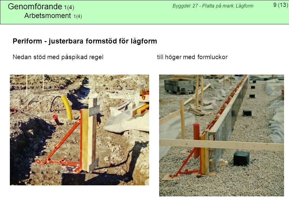 9(13) Byggdel: 27 - Platta på mark; Lågform Genomförande 1(4) Arbetsmoment 1(4) Periform - justerbara formstöd för lågform Nedan stöd med påspikad reg