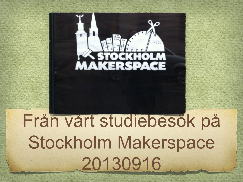 Från vårt studiebesök på Stockholm Makerspace 20130916