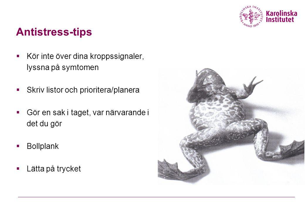 Antistress-tips  Kör inte över dina kroppssignaler, lyssna på symtomen  Skriv listor och prioritera/planera  Gör en sak i taget, var närvarande i d