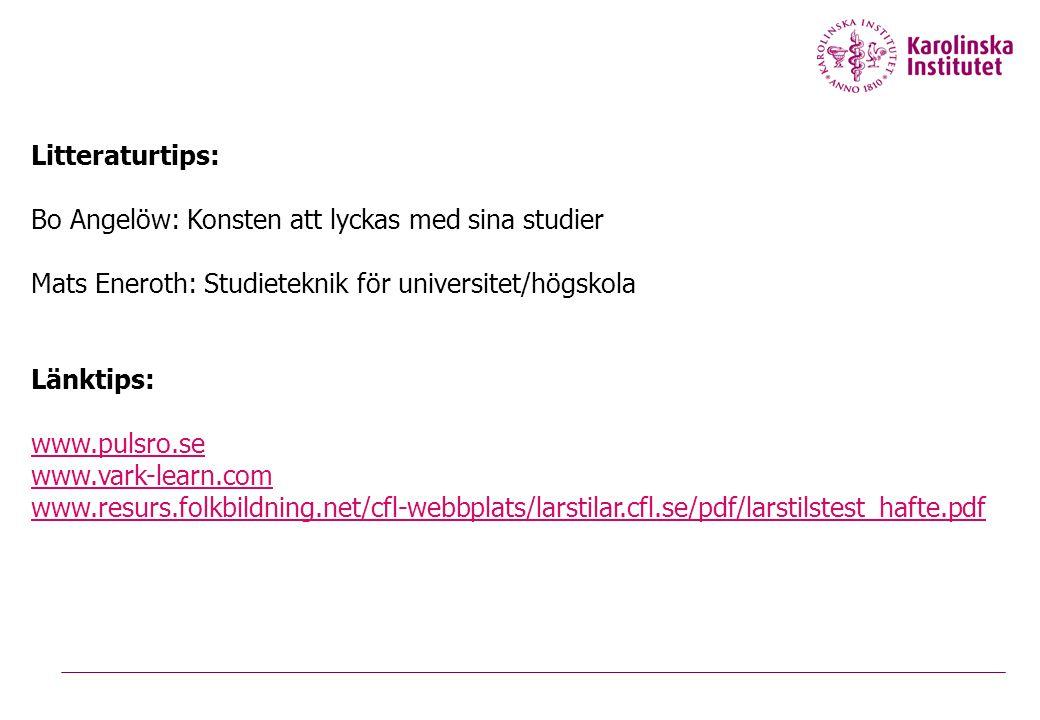 Litteraturtips: Bo Angelöw: Konsten att lyckas med sina studier Mats Eneroth: Studieteknik för universitet/högskola Länktips: www.pulsro.se www.vark-l