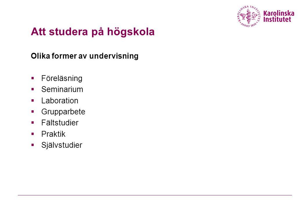 Att studera på högskola Olika former av undervisning  Föreläsning  Seminarium  Laboration  Grupparbete  Fältstudier  Praktik  Självstudier