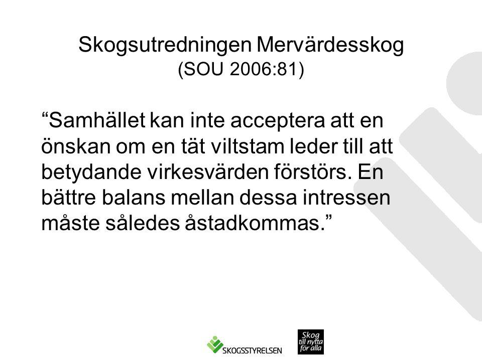 Skogsutredningen Mervärdesskog (SOU 2006:81) Samhället kan inte acceptera att en önskan om en tät viltstam leder till att betydande virkesvärden förstörs.