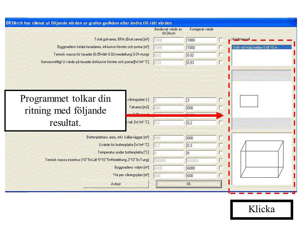 """Simulera byggnaden När du är färdig med inmatning av indata kan du göra en simulering. Denna startas genom att trycka på """"Visa resultat"""" Klicka"""