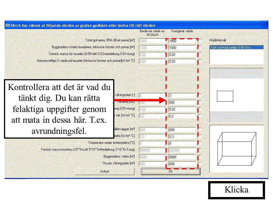 Programmet tolkar din ritning med följande numeriska värden. Klicka