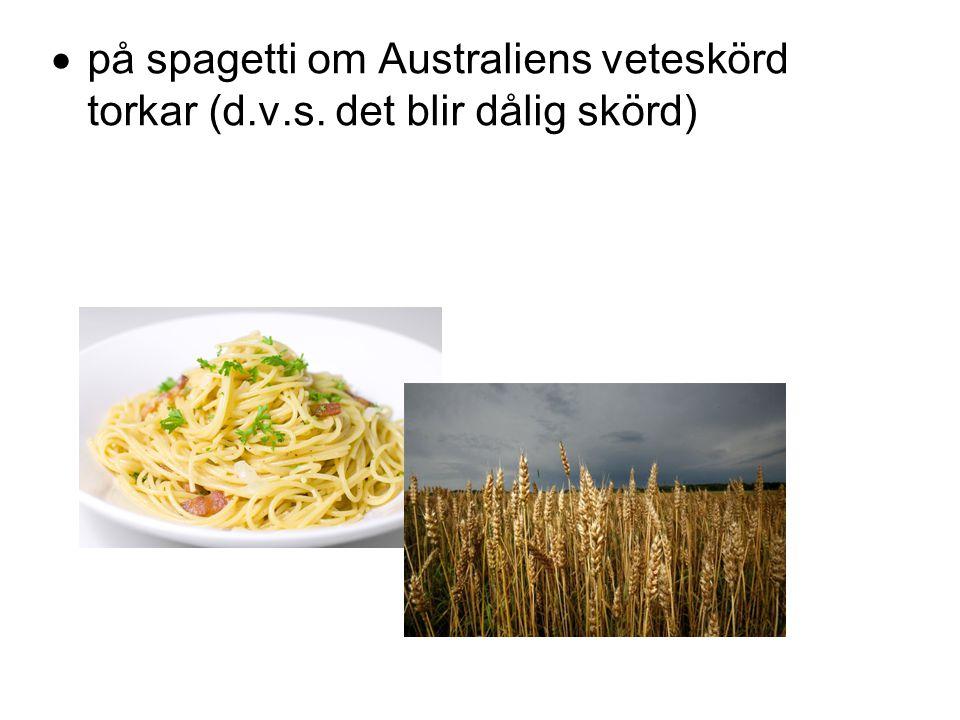  på spagetti om Australiens veteskörd torkar (d.v.s. det blir dålig skörd)