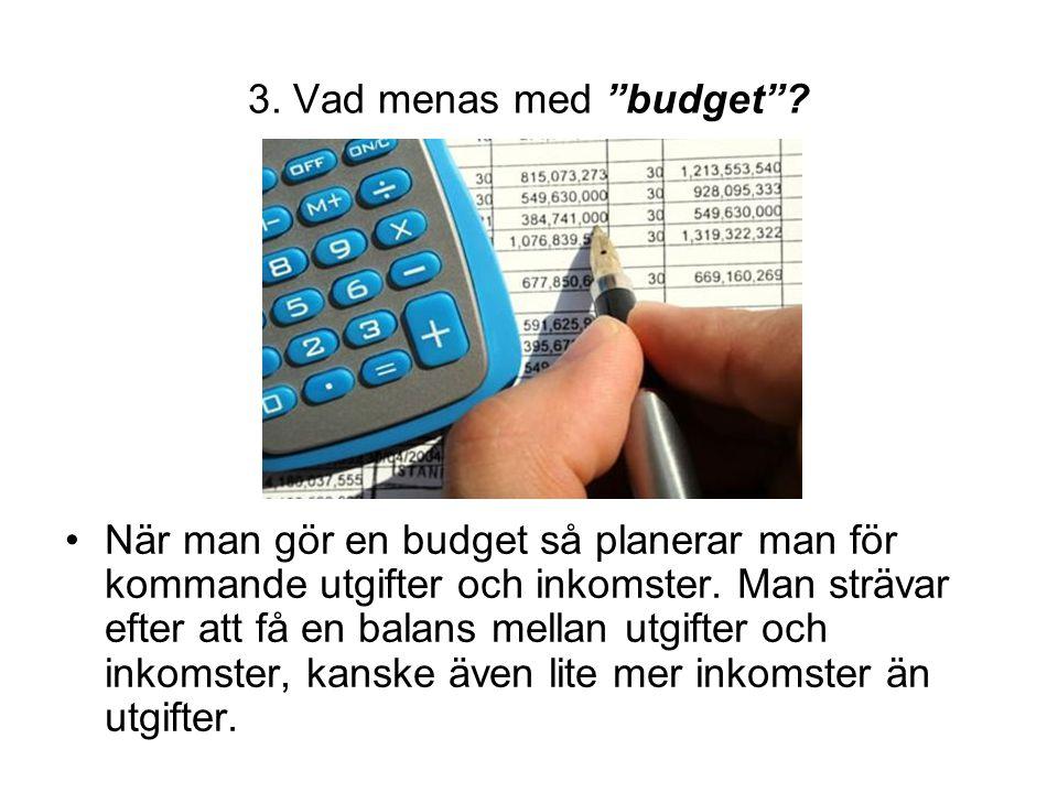 """3. Vad menas med """"budget""""? •När man gör en budget så planerar man för kommande utgifter och inkomster. Man strävar efter att få en balans mellan utgif"""