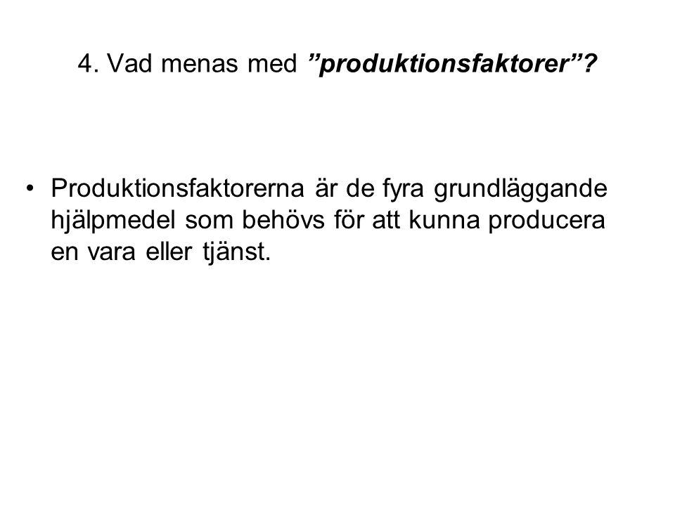 """4. Vad menas med """"produktionsfaktorer""""? •Produktionsfaktorerna är de fyra grundläggande hjälpmedel som behövs för att kunna producera en vara eller tj"""