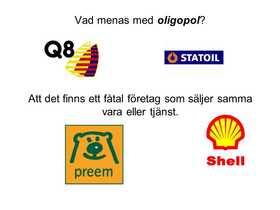 Vad menas med oligopol? Att det finns ett fåtal företag som säljer samma vara eller tjänst.