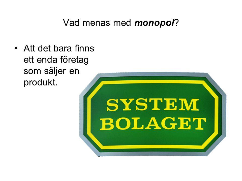 Vad menas med monopol? •Att det bara finns ett enda företag som säljer en produkt.