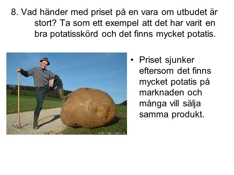8. Vad händer med priset på en vara om utbudet är stort? Ta som ett exempel att det har varit en bra potatisskörd och det finns mycket potatis. •Prise