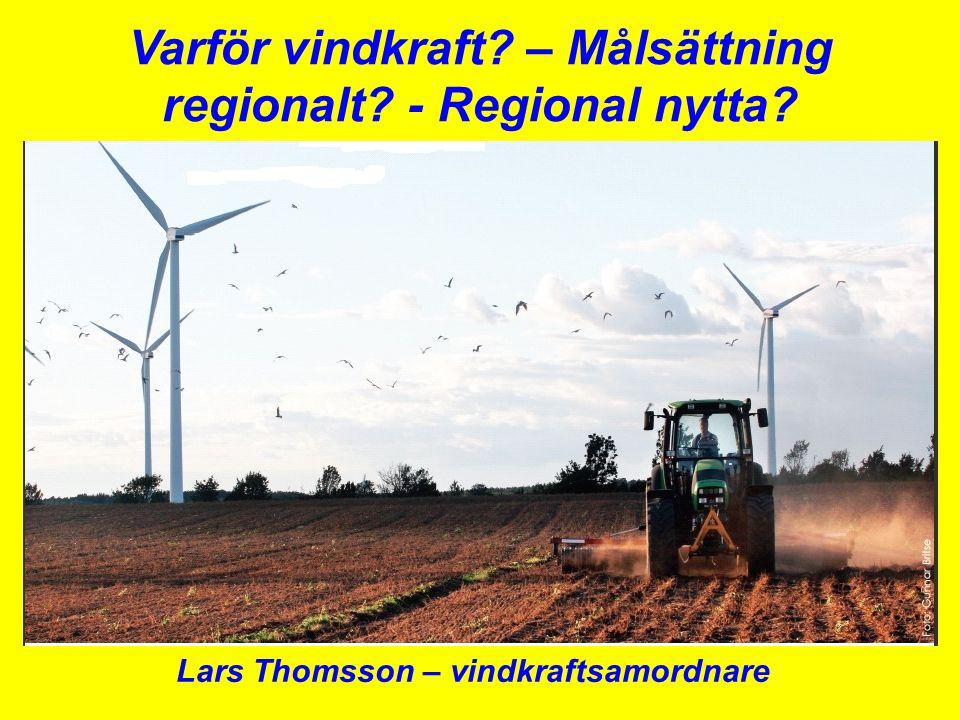 Varför vindkraft? – Målsättning regionalt? - Regional nytta? Lars Thomsson – vindkraftsamordnare