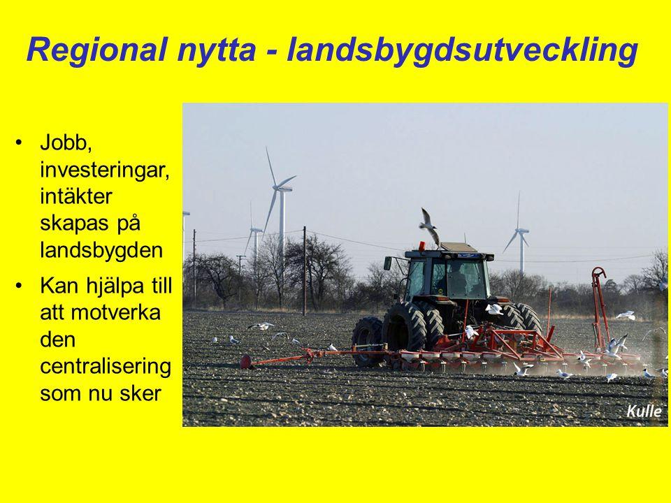 Regional nytta - landsbygdsutveckling •Jobb, investeringar, intäkter skapas på landsbygden •Kan hjälpa till att motverka den centralisering som nu ske
