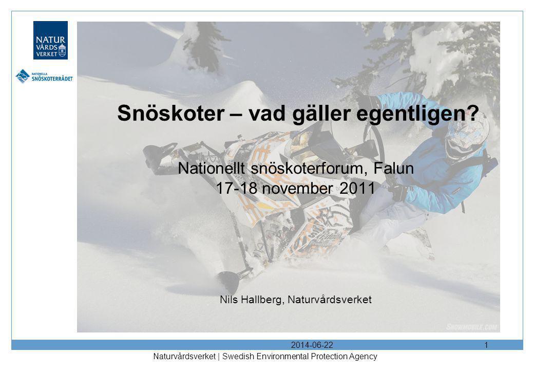 2014-06-22 Naturvårdsverket | Swedish Environmental Protection Agency 1 Snöskoter – vad gäller egentligen? Nationellt snöskoterforum, Falun 17-18 nove