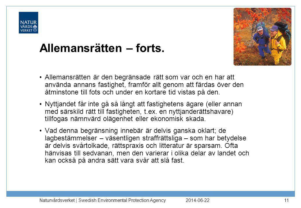 2014-06-22 Naturvårdsverket | Swedish Environmental Protection Agency 11 Allemansrätten – forts. •Allemansrätten är den begränsade rätt som var och en