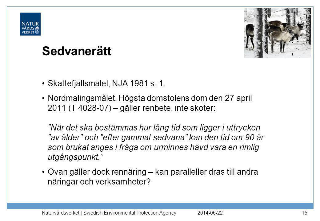 """Sedvanerätt •Skattefjällsmålet, NJA 1981 s. 1. •Nordmalingsmålet, Högsta domstolens dom den 27 april 2011 (T 4028-07) – gäller renbete, inte skoter: """""""