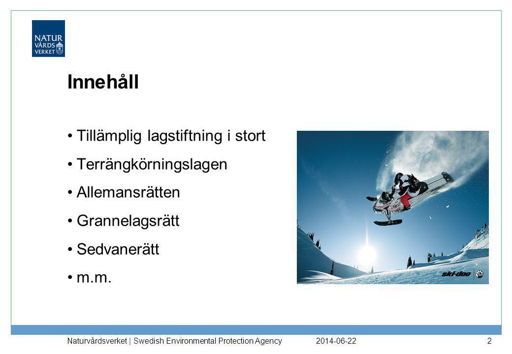 2014-06-22 Naturvårdsverket | Swedish Environmental Protection Agency 2 Innehåll •Tillämplig lagstiftning i stort •Terrängkörningslagen •Allemansrätten •Grannelagsrätt •Sedvanerätt •m.m.