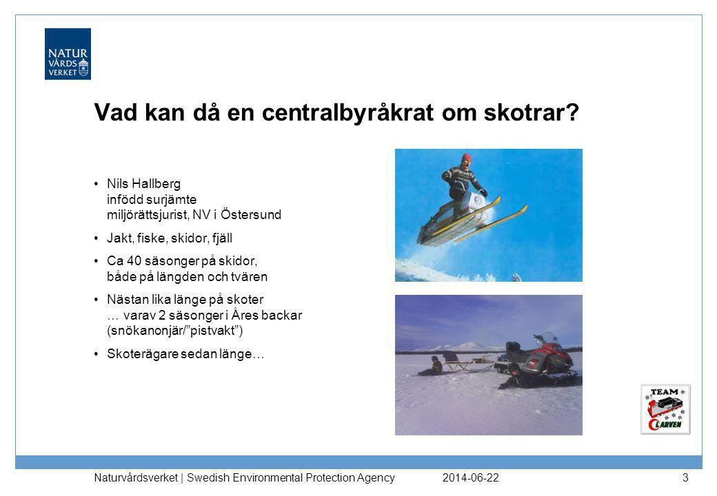 2014-06-22 Naturvårdsverket | Swedish Environmental Protection Agency 3 Vad kan då en centralbyråkrat om skotrar? •Nils Hallberg infödd surjämte miljö