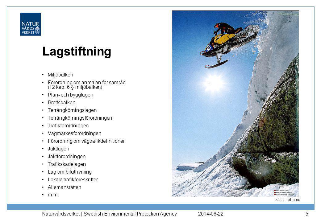 2014-06-22 Naturvårdsverket | Swedish Environmental Protection Agency 5 Lagstiftning •Miljöbalken •Förordning om anmälan för samråd (12 kap.
