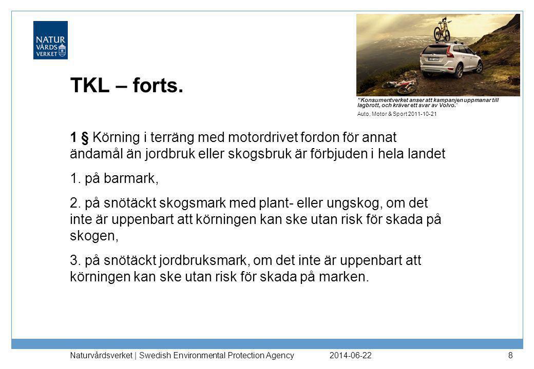 2014-06-22 Naturvårdsverket | Swedish Environmental Protection Agency 8 TKL – forts. 1 § Körning i terräng med motordrivet fordon för annat ändamål än