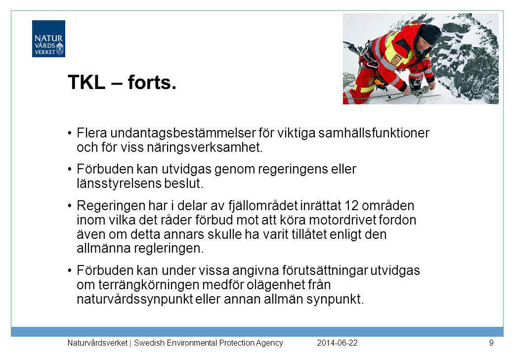 2014-06-22 Naturvårdsverket | Swedish Environmental Protection Agency 9 TKL – forts. •Flera undantagsbestämmelser för viktiga samhällsfunktioner och f