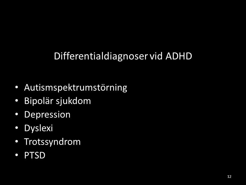 Differentialdiagnoser vid ADHD • Autismspektrumstörning • Bipolär sjukdom • Depression • Dyslexi • Trotssyndrom • PTSD 12