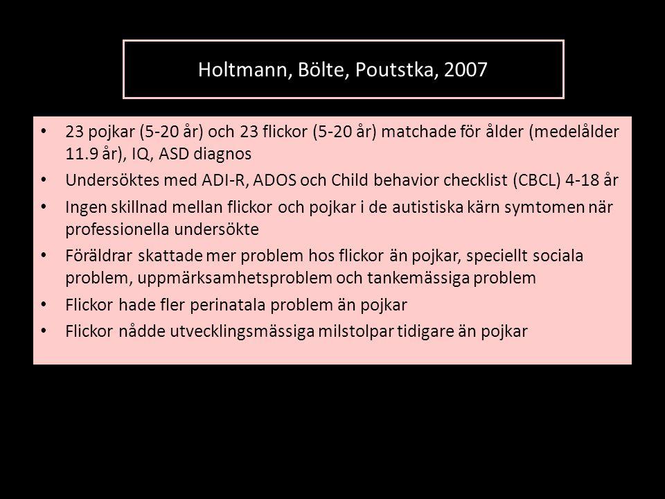 Holtmann, Bölte, Poutstka, 2007 • 23 pojkar (5-20 år) och 23 flickor (5-20 år) matchade för ålder (medelålder 11.9 år), IQ, ASD diagnos • Undersöktes
