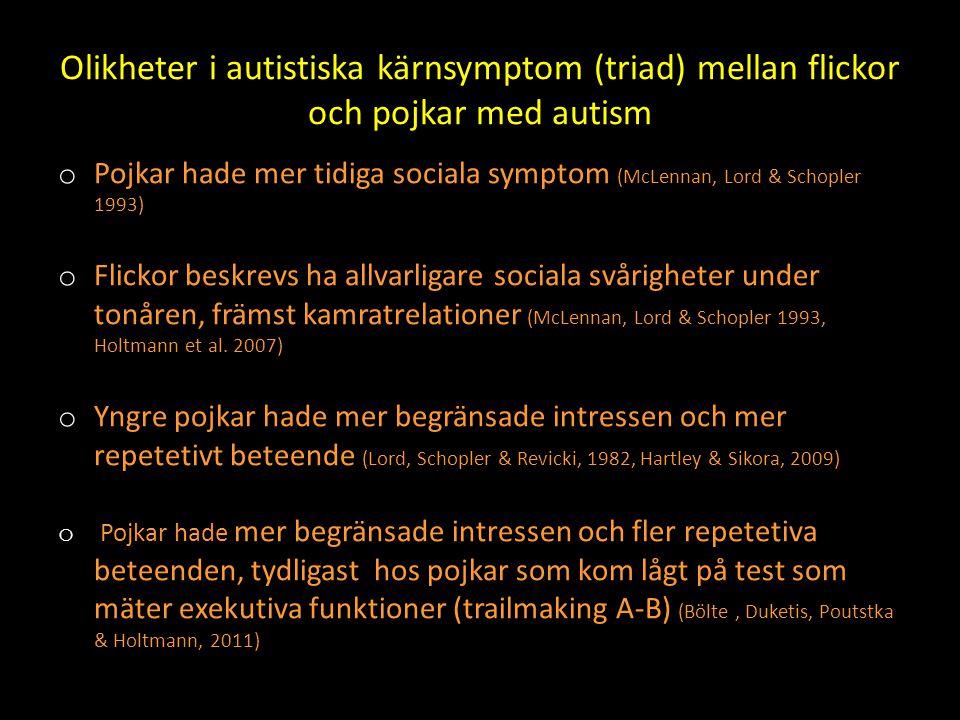 Olikheter i autistiska kärnsymptom (triad) mellan flickor och pojkar med autism o Pojkar hade mer tidiga sociala symptom (McLennan, Lord & Schopler 19