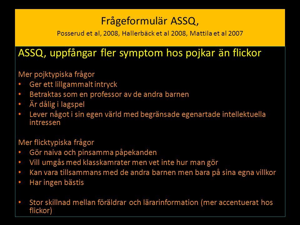 Frågeformulär ASSQ, Posserud et al, 2008, Hallerbäck et al 2008, Mattila et al 2007 ASSQ, uppfångar fler symptom hos pojkar än flickor Mer pojktypiska