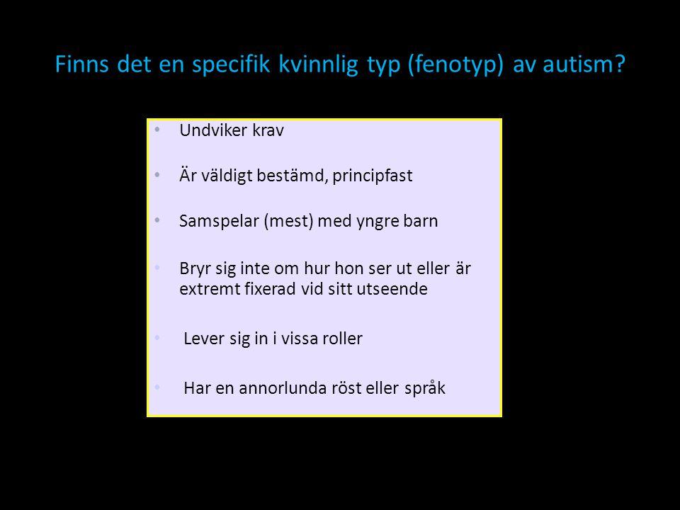 Finns det en specifik kvinnlig typ (fenotyp) av autism? • Undviker krav • Är väldigt bestämd, principfast • Samspelar (mest) med yngre barn • Bryr sig