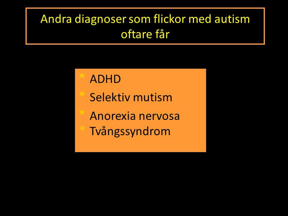 Andra diagnoser som flickor med autism oftare får * ADHD * Selektiv mutism * Anorexia nervosa * Tvångssyndrom